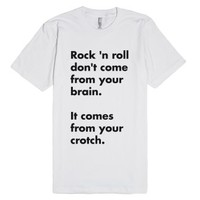 Rock And Roll Don't Come From Your Brain-Unisex White T-Shirt