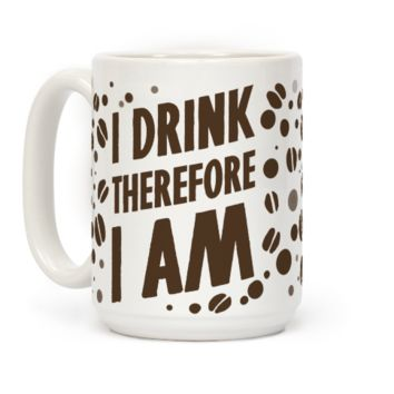 I Drink, Therefore I Am