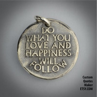 Do what you love.. (000) Inspirational Custom Quotes on Solid Pure Silver Pendant, Personalized Necklace, Phone Charm
