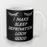 Sleep Deprivation Mug by LookHUMAN