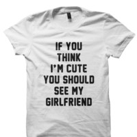 HIS HER T-SHIRT THINK IM CUTE SHIRT FUNNY T-SHIRTS COOL SHIRTS HIPSTER CLOTHES BIRTHDAY GIFTS CHEAP SHIRTS TREND FASHIONS GRAPHIC TEES CHEAP SHIRTS