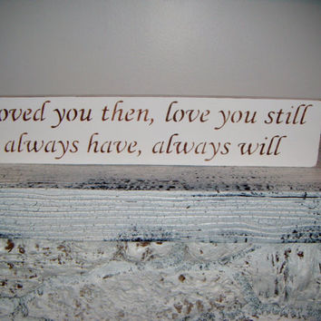 "Wedding Decoration, Bridal Shower, Anniversary, Mens gift, "" Loved You Then, Love You Still, Always Have, Always Will"" 4x18 Your colors"