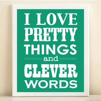 Pantone 2013 Emerald Green 'I Love Pretty Things and Clever Words' print poster