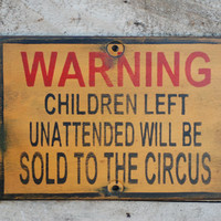 Children will be sold to the circus sign made by KingstonCreations