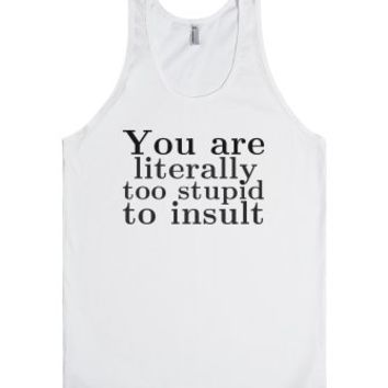 To stupid to insult-Unisex White Tank