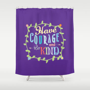 Have Courage and Be Kind  Shower Curtain by Page394