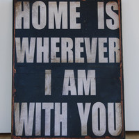 """Home is wherever I am with you.  Print mounted on Tin 12"""" x 16"""""""