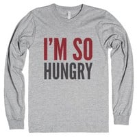 I'm So Hungry Long Sleeve T-shirt