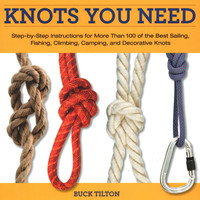 Knack Knots You Need: Step-by-Step instructions for More Than 100 of the Best Sailing, Fishing, Climbing, Camping and Decorative Knots