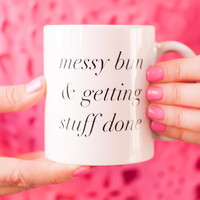 Messy Bun and Getting Stuff Done Mug