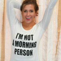 I'm Not A Morning Person White Long Sleeve Graphic Tee