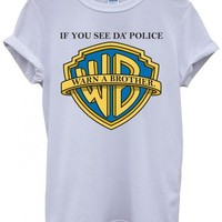 If you See da Police Warn a Brother Cool White Men Women Unisex Top T-Shirt