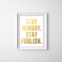 Gold Foil Typography Print. Stay Hungry Stay Foolish. Modern Home Decor. Minimalist Wall Art. Quote Print. Bedroom Decor. Office Art.