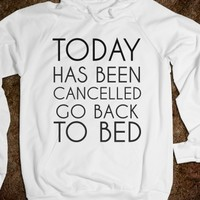 Supermarket: Today Has Been Canceled Go Back To Bed Hoodie from Glamfoxx Shirts