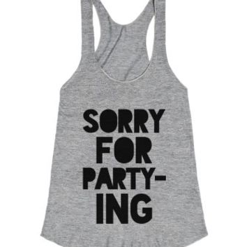 Sorry For Partying Racerback Tank Top Ide03121715-T-Shirt