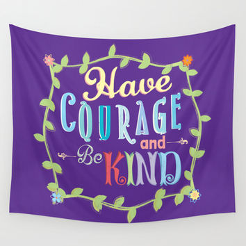 Have Courage and Be Kind  Wall Tapestry by Page394