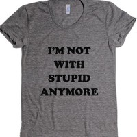 I'm Not With Stupid Anymore-Female Athletic Grey T-Shirt
