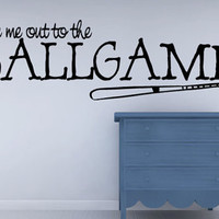 Take Me Out To The BALLGAME - Vinyl Wall Decal