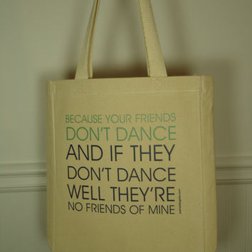 Your Friends Don't Dance And If They Don't by PamelaFugateDesigns