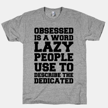 Obsessed Is A Word Lazy People Use To Describe The Dedicated