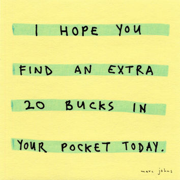 I hope you find an extra 20 bucks Art Print by Marc Johns