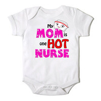 My Mom is One Hot Nurse Onesuit for the Baby One Piece Bodysuit