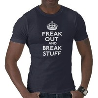 Freak Out And Break Stuff Shirt from Zazzle.com