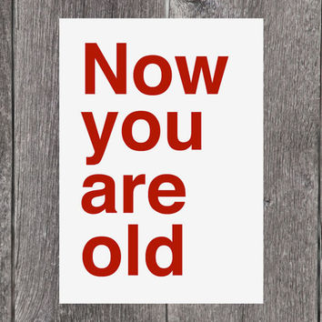 Funny Birthday Card Now you are old by sadshop on Etsy