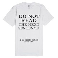 Do Not Read The Next Sentence-Unisex White T-Shirt