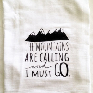 The Mountains Are Calling and I Must Go Custom Color Kitchen Flour Sack Tea Towel