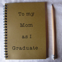 To my Mom as I graduate... - 5 x 7 journal