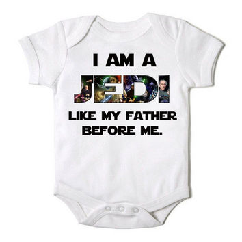 I am a Jedi Like my Father Before Me Onesuit Baby Boy or Girl Creeper Bodysuit