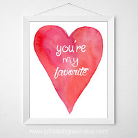 You're My Favorite - 8 x 10 - Printable Wall Art Valentine's Day - Instant Download Watercolor Heart