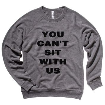 You Can't Sit with Us Mens Sweatshirt