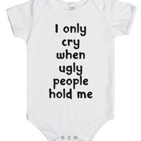 I Only Cry When Ugly People Hold Me-Unisex White Baby Onesuit 00