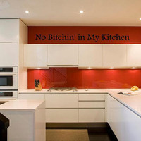 No Bitchin' in My Kitchen (sarcastic kitchen decal) Custom Vinyl Wall Decal lettering graphic Art
