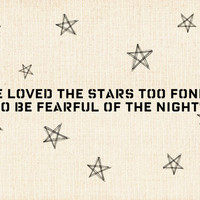 Ive loved the stars too fondly to be fearful of the by MursBlanc