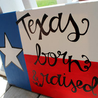 Texas Born and Raised // 11x14 or 16x20 canvas // Texas flag // MADE TO ORDER