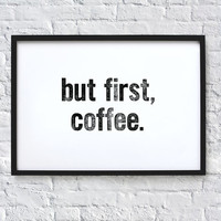 but first, coffee. Typography Quote Art Print
