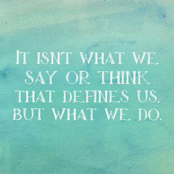 Jane Austen Quote Print - It isn't what we say or think that defines us