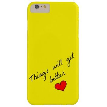 Things Will Get Better iPhone 6 Plus Case