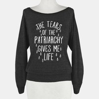 The Tears Of the Patriarchy Gives Me Life