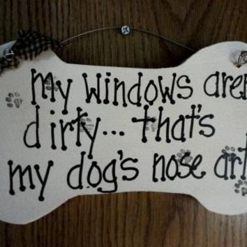 Dog sign My Windows aren't dirty, that's my dogs nose art!