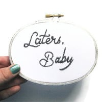 Laters, Baby Embroidery Hoop - Fifty Shades of Grey Inspired - Gray Fiber Art Home Decor Silver Hoop