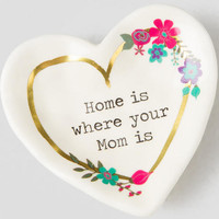 Home Is Where Your Mom Is Heart Trinket Dish