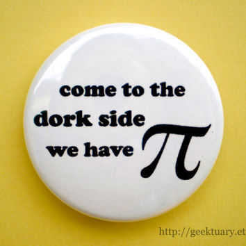Come to the dork side we have pi by geektuary on Etsy