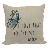 ''I Love That You're My Mom'' Throw Pillow