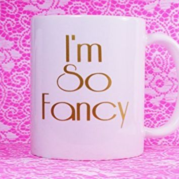 I'm So FANCY Ceramic Coffee Mug, 11 oz. Coffee Cup. Can be used as a Travel Mug.