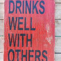 Drinks well with others sign made from by KingstonCreations
