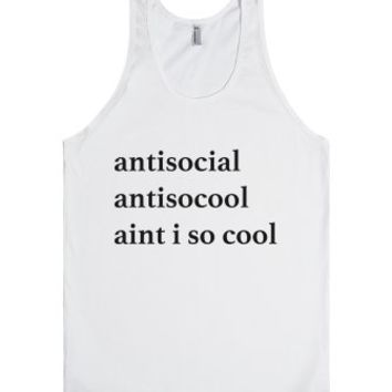 Antisocial, Anti So Cool, Aint I So Cool-Unisex White Tank